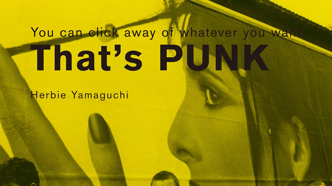 ハービー山口写真展:You can click away of whatever you want: That's PUNK